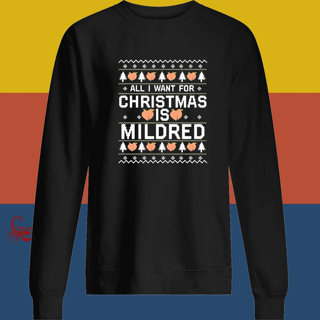 All I Want For Christmas Is Mildred Ugly Shirt sweatshirt