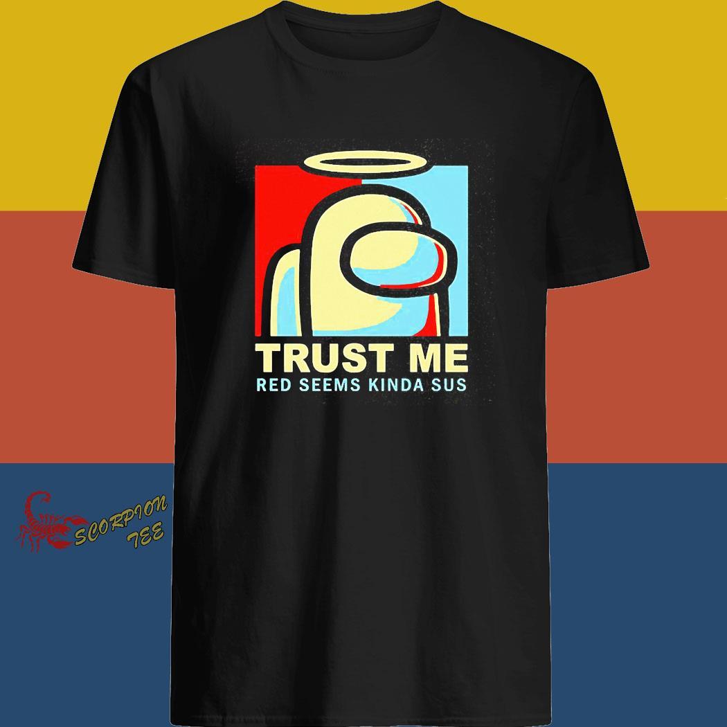 Among Us Trust Me Red Seems Kinda Sus Shirt