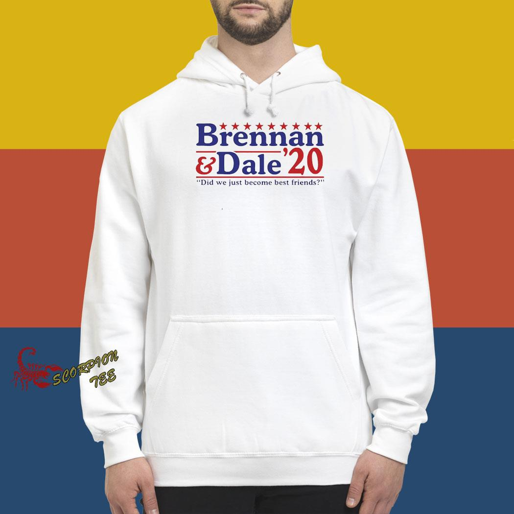 Brennan And Dale 2020 Did We Just Become Best Friends Shirt hoodie