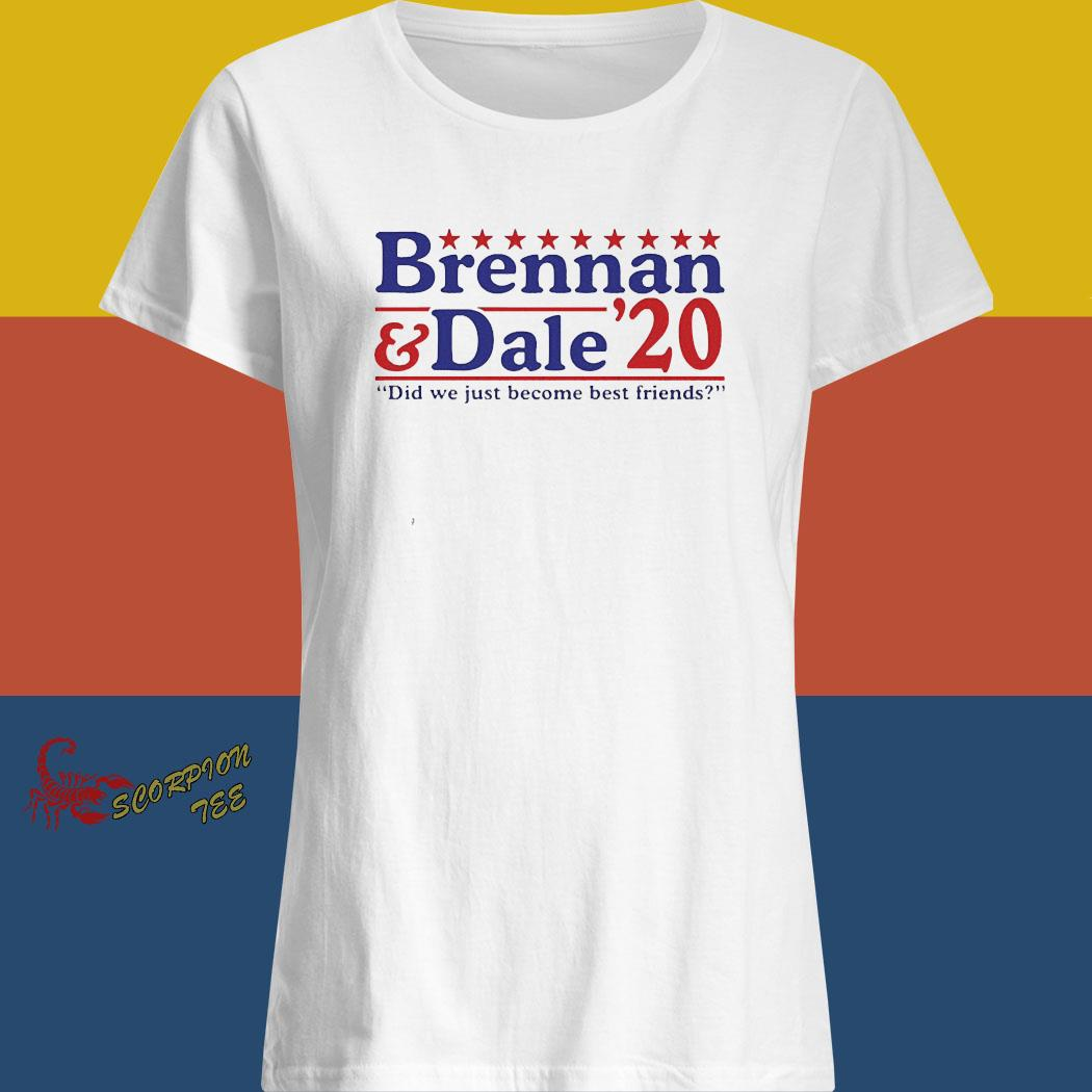 Brennan And Dale 2020 Did We Just Become Best Friends Shirt ladies shirt
