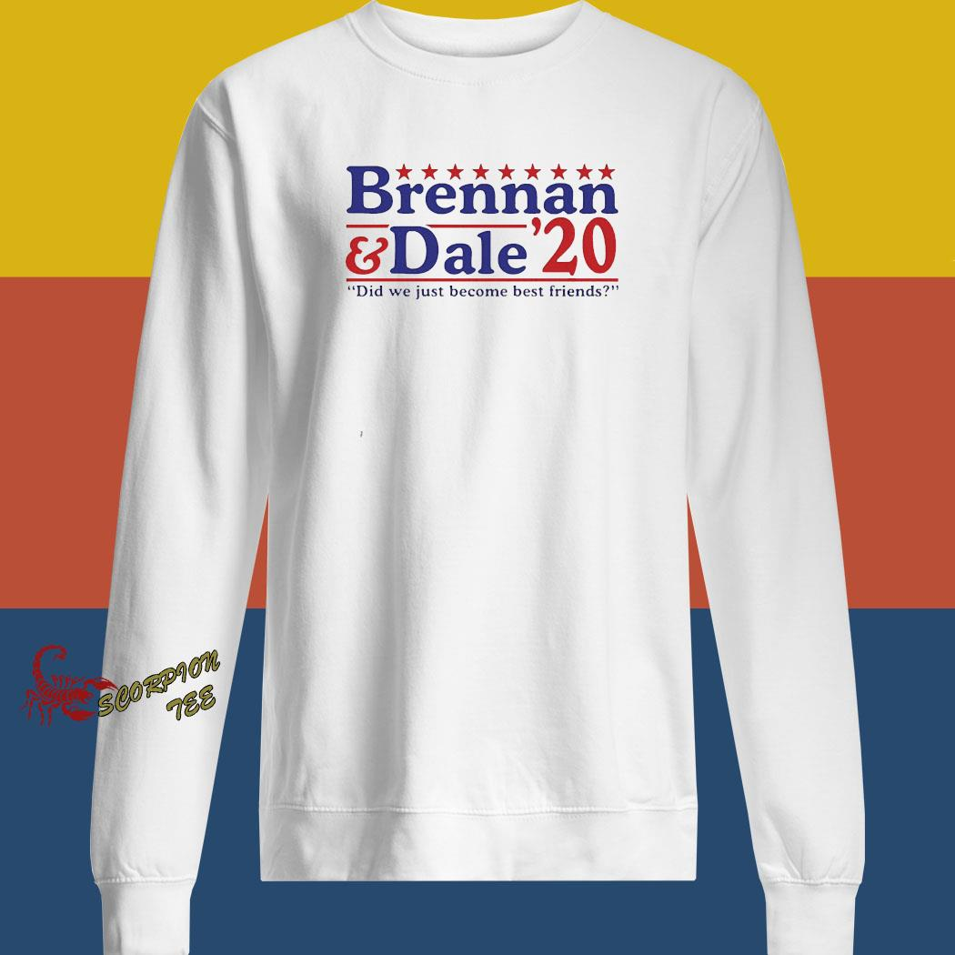 Brennan And Dale 2020 Did We Just Become Best Friends Shirt sweatshirt