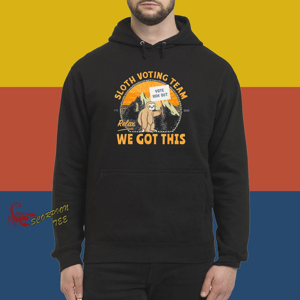 Sloth Voting Team, Relax We've Got This Shirt hoodie