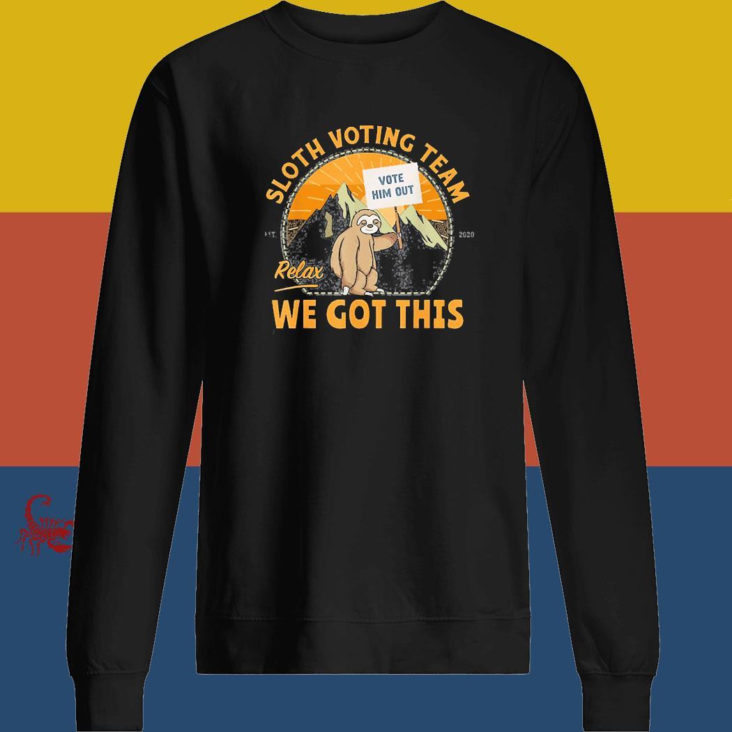 Sloth Voting Team, Relax We've Got This Shirt sweatshirt