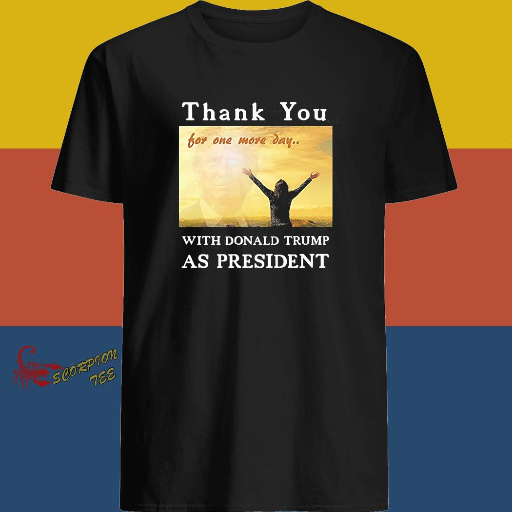 Thank You For One More Day With Trump Shirt