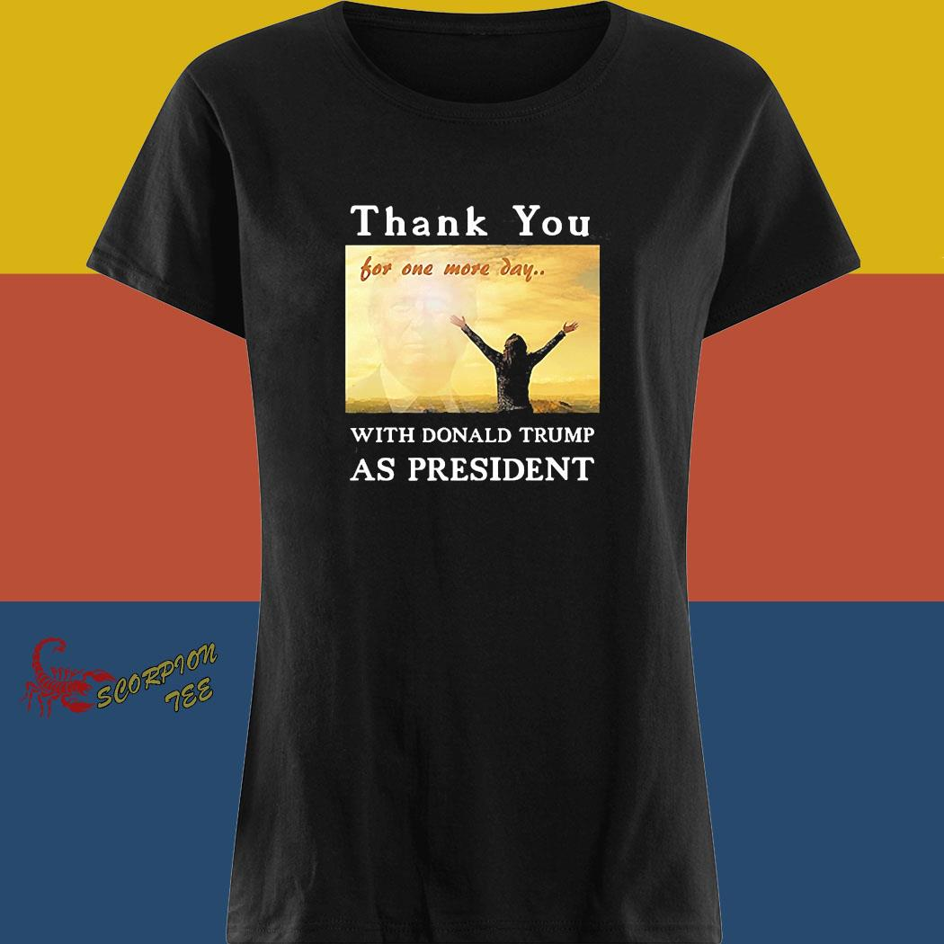 Thank You For One More Day With Trump Shirt ladies tee