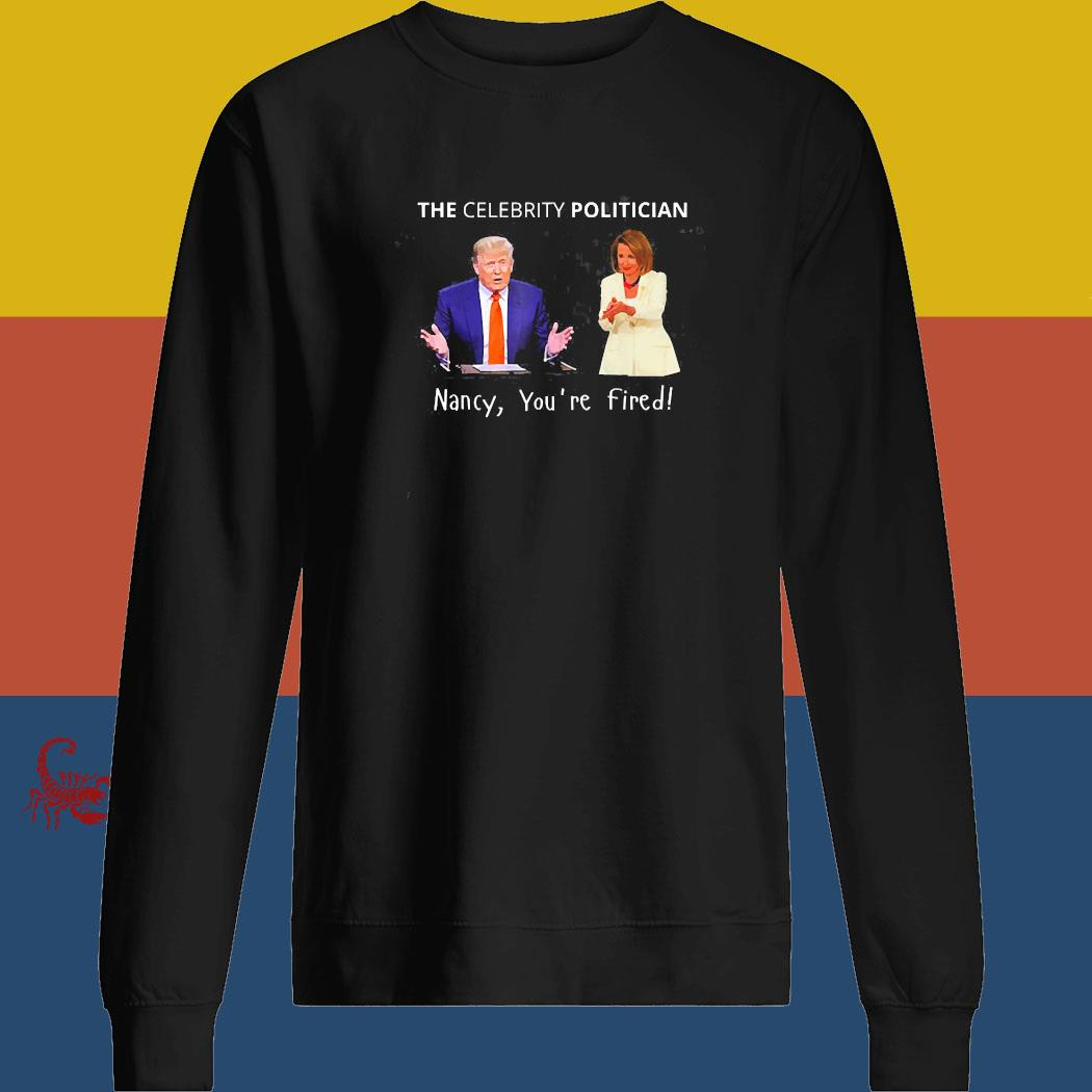 The Celebrity Politician Pro Trump Pelosi Pun Funny Shirt sweatshirt