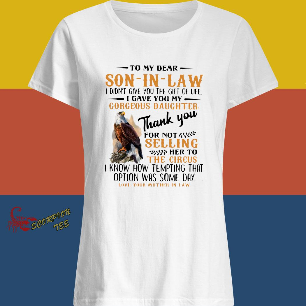 Eagle To My Dear Son In Law I Didn't Give You The Gift Of Life I Gave You My Gorgeous Daughter Shirt ladies shirt
