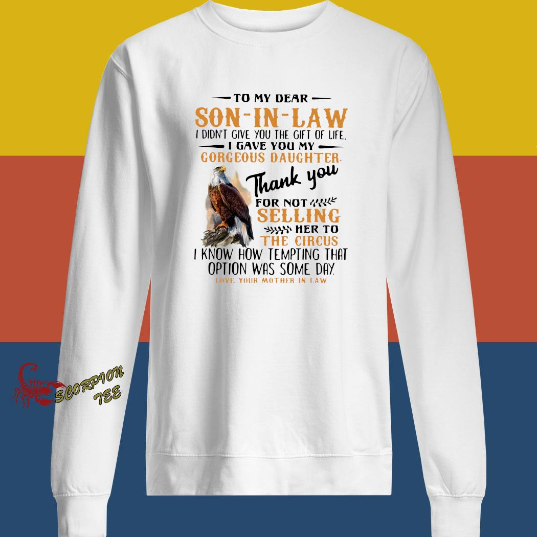 Eagle To My Dear Son In Law I Didn't Give You The Gift Of Life I Gave You My Gorgeous Daughter Shirt sweatshirt