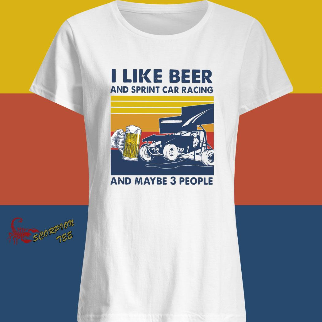 I Like Beer And Sprint Car Racing And Maybe 3 People Vintage Shirt Hoodie Sweater Long Sleeve And Tank Top