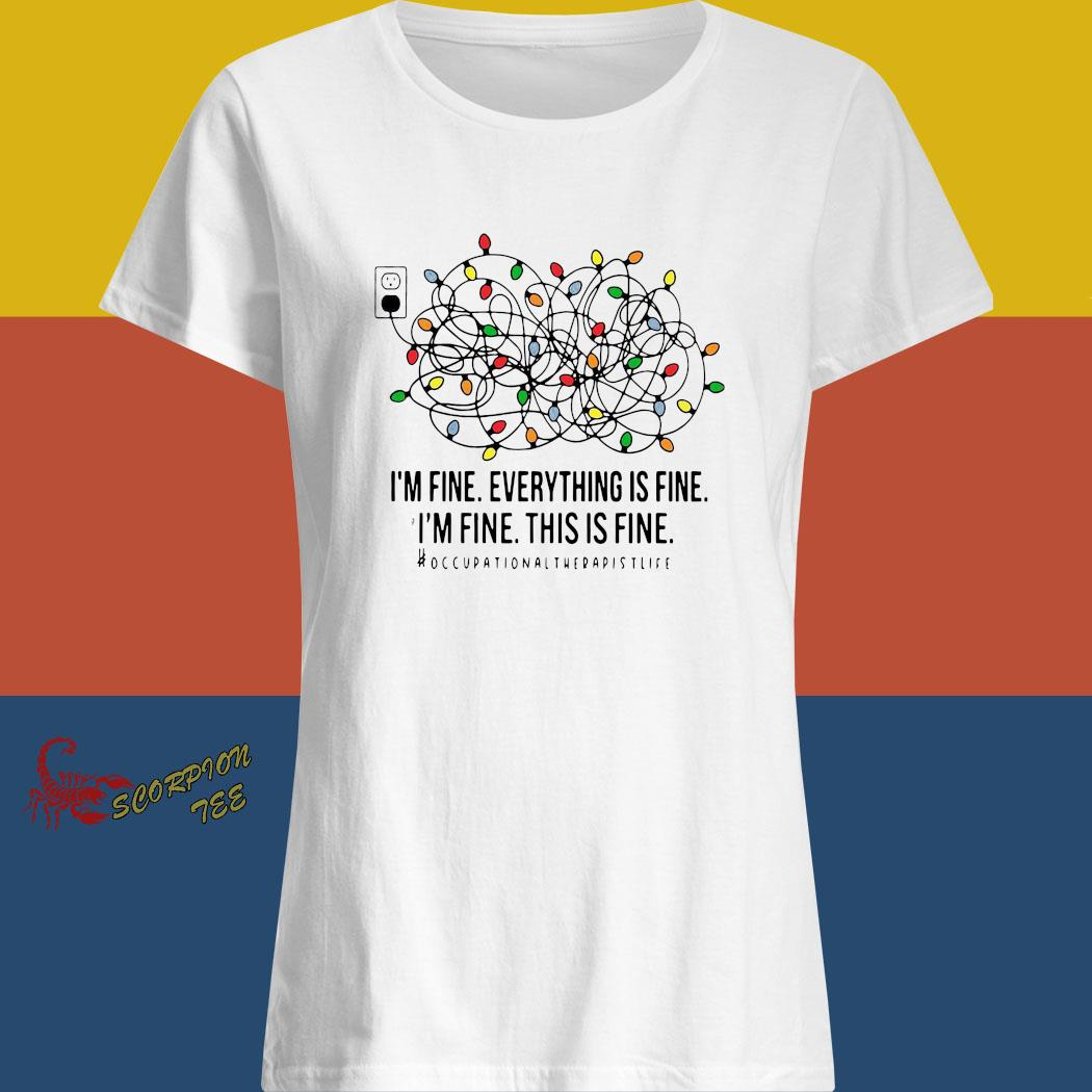 I'm Fine Everything Is Fine I'm Fine This Is Fine Shirt ladies shirt