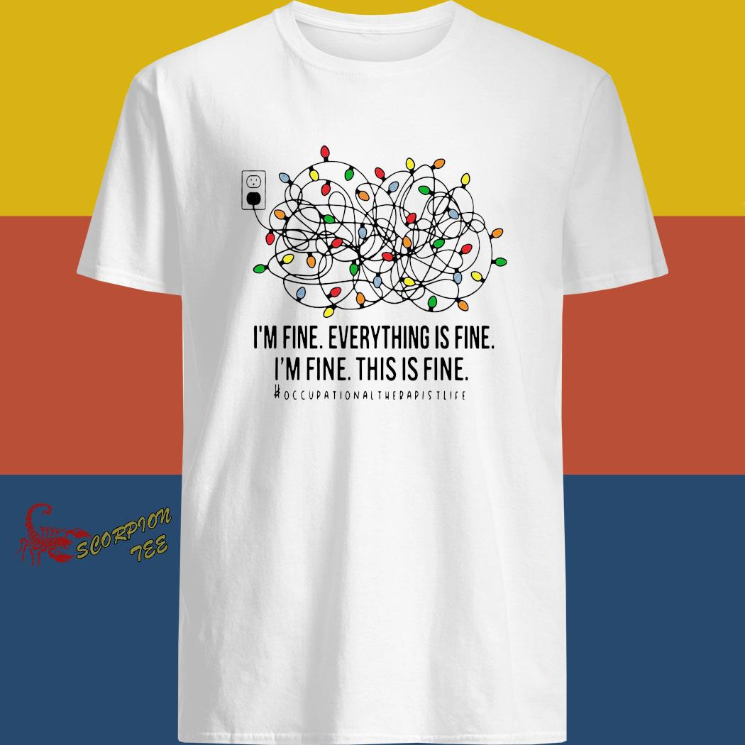 I'm Fine Everything Is Fine I'm Fine This Is Fine Shirt