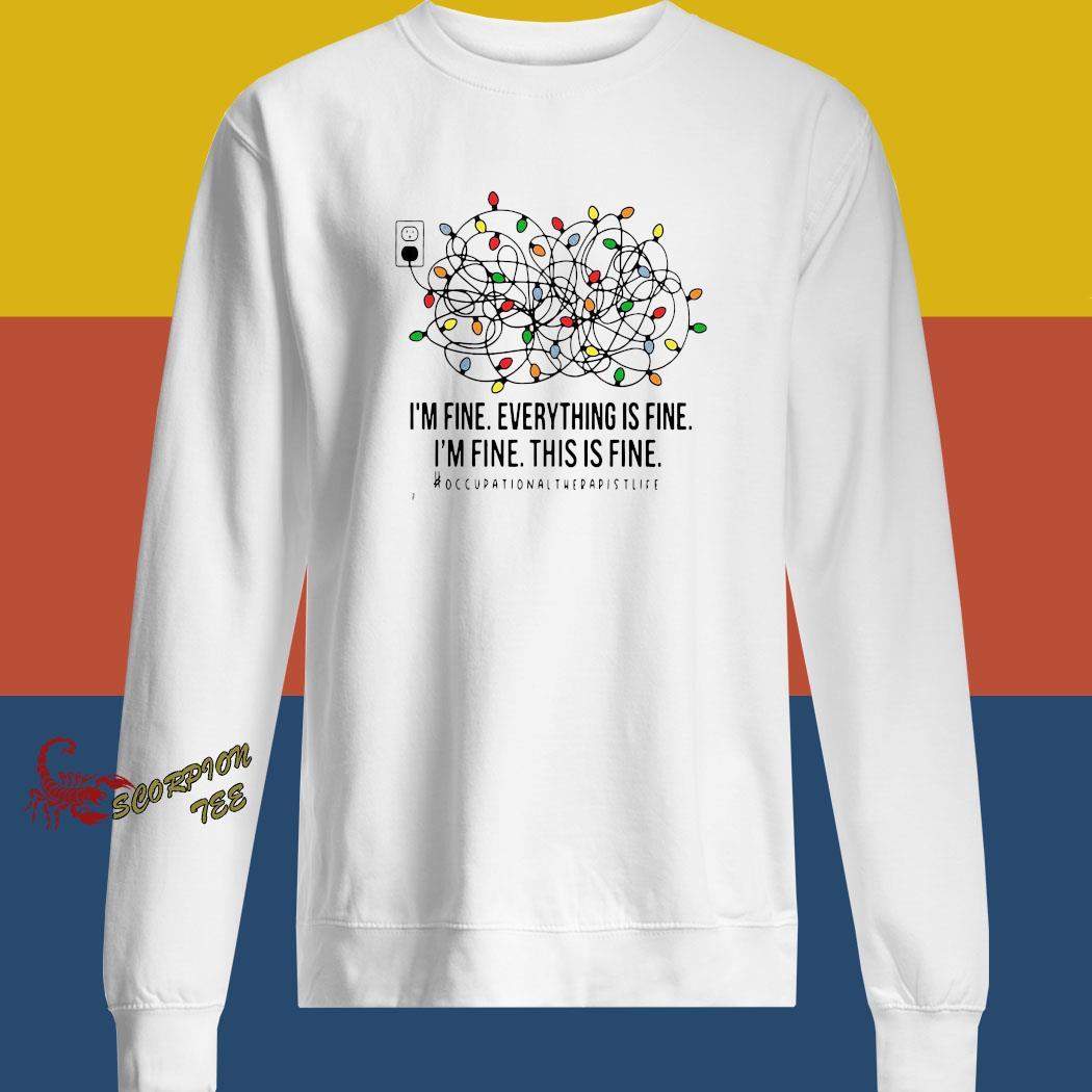 I'm Fine Everything Is Fine I'm Fine This Is Fine Shirt sweatshirt
