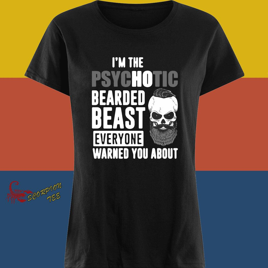 I'm The Psychotic Bearded Beast Everyone Warned You About Shirt ladies tee