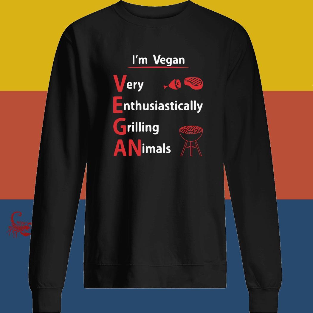 I'm Vegan Very Enthusiastically Grilling Animals Shirt sweatshirt