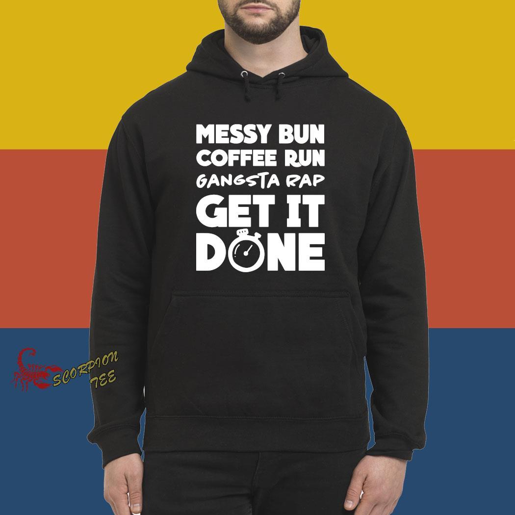 Messy Bun Coffee Run Gangsta Rap Get It Done Shirt hoodie