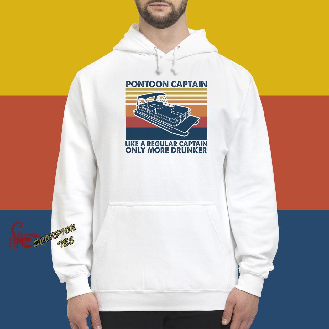 Pontoon Captain Like A Regular Captain Only More Drunker Vintage Shirt hoodie