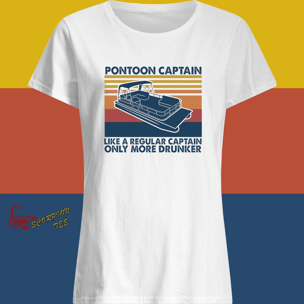 Pontoon Captain Like A Regular Captain Only More Drunker Vintage Shirt ladies shirt