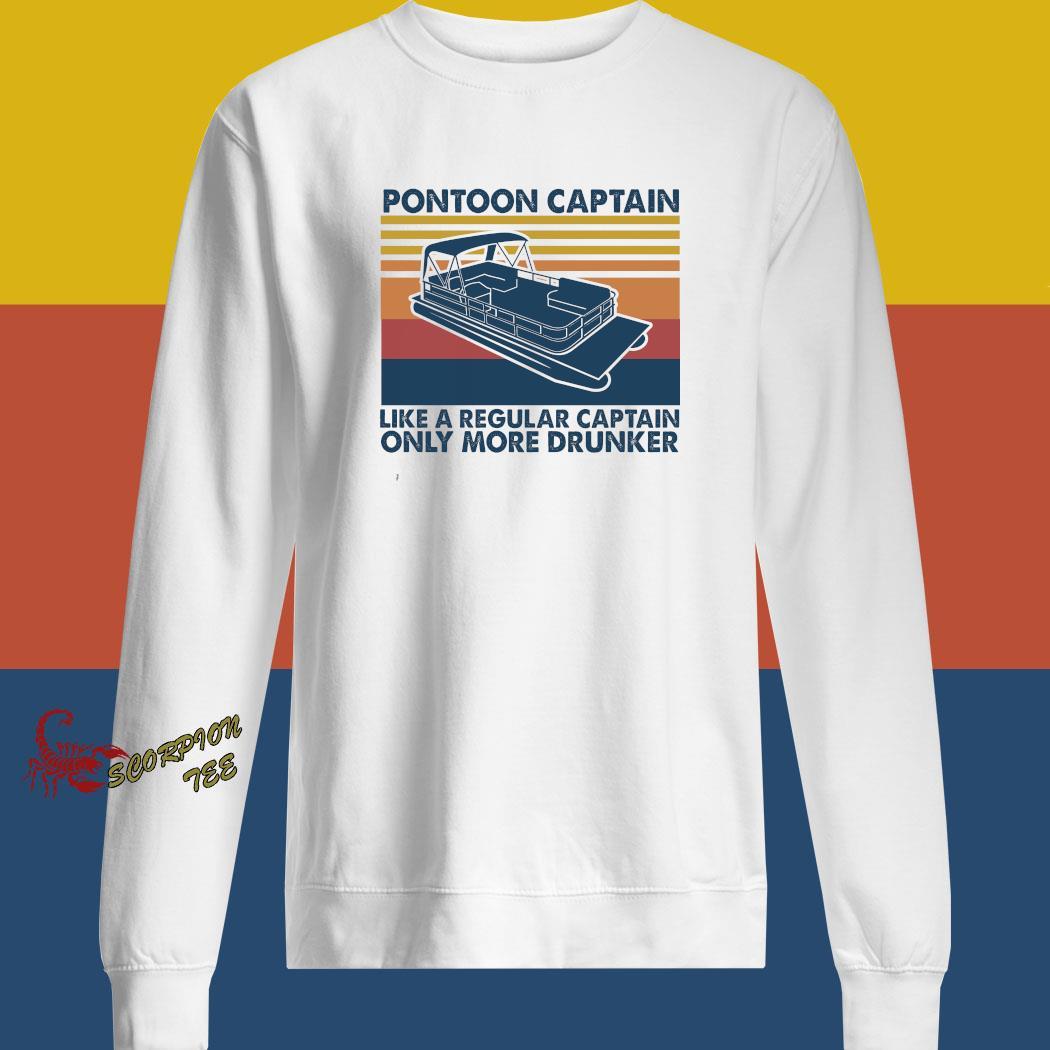 Pontoon Captain Like A Regular Captain Only More Drunker Vintage Shirt sweatshirt