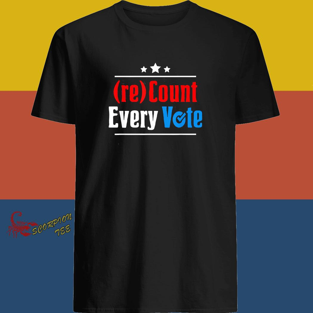 (re)Count Every Vote Election 2020 Sarcastic Shirt