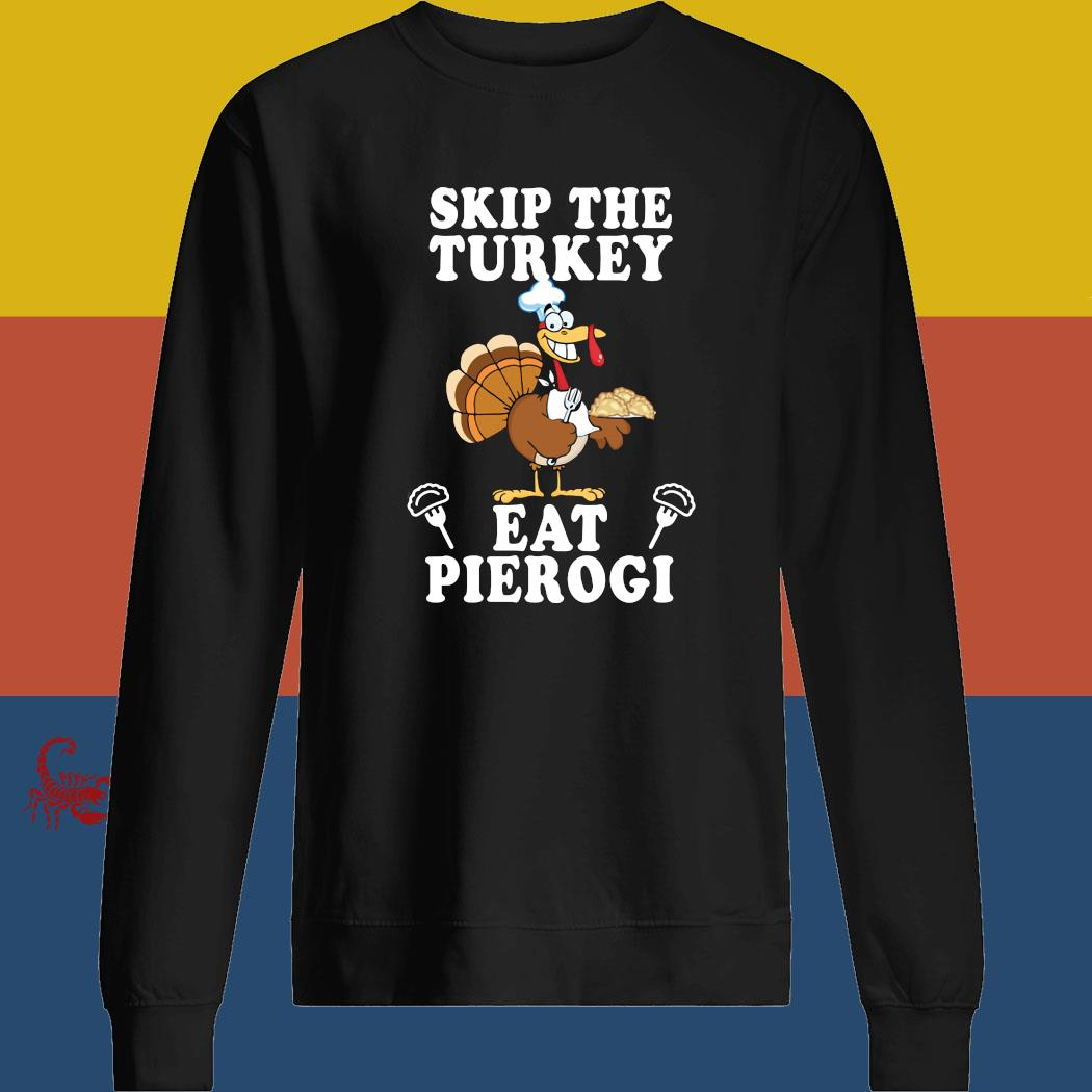 Skip The Turkey Eat Pierogi Shirt sweatshirt