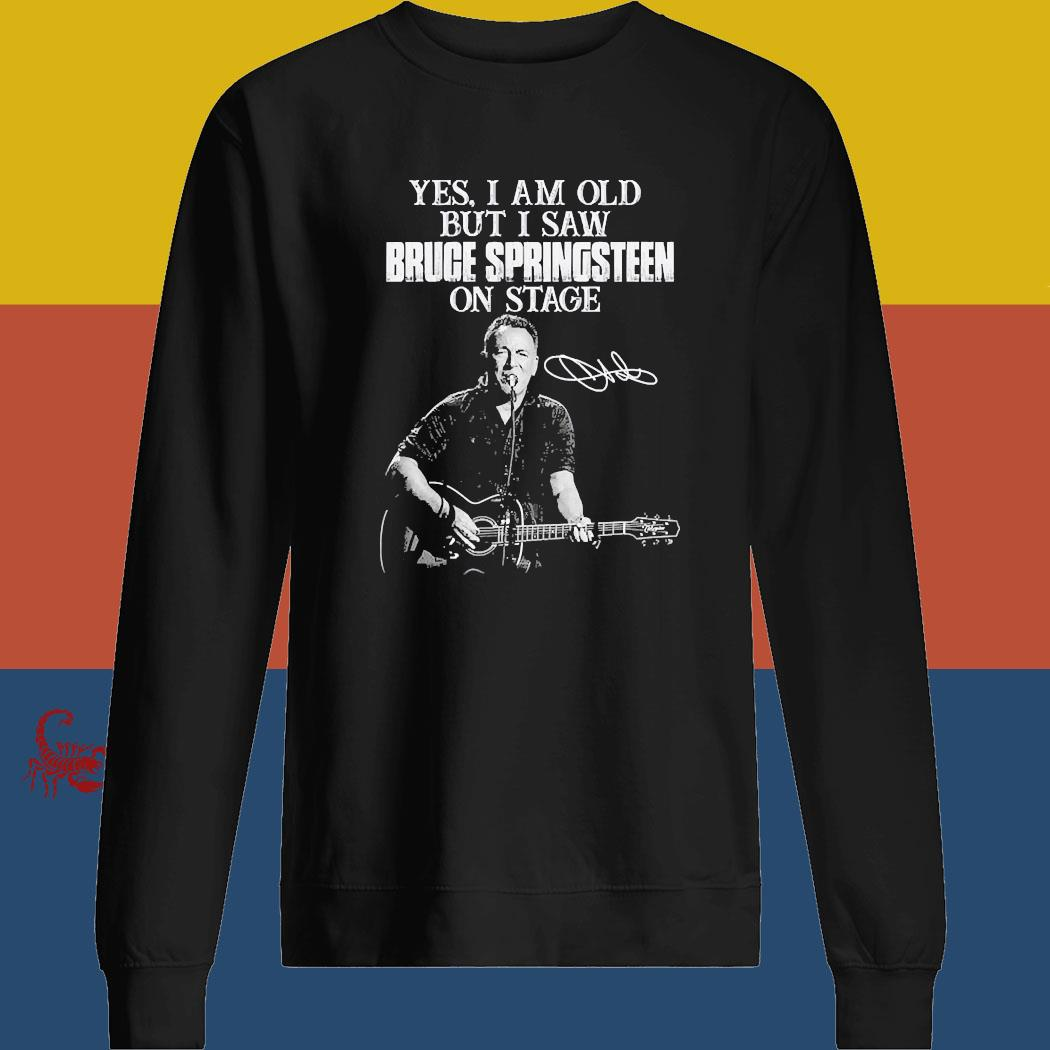Yes I Am Old But I Saw Bruce Springsteen On Stage Signature Shirt sweatshirt