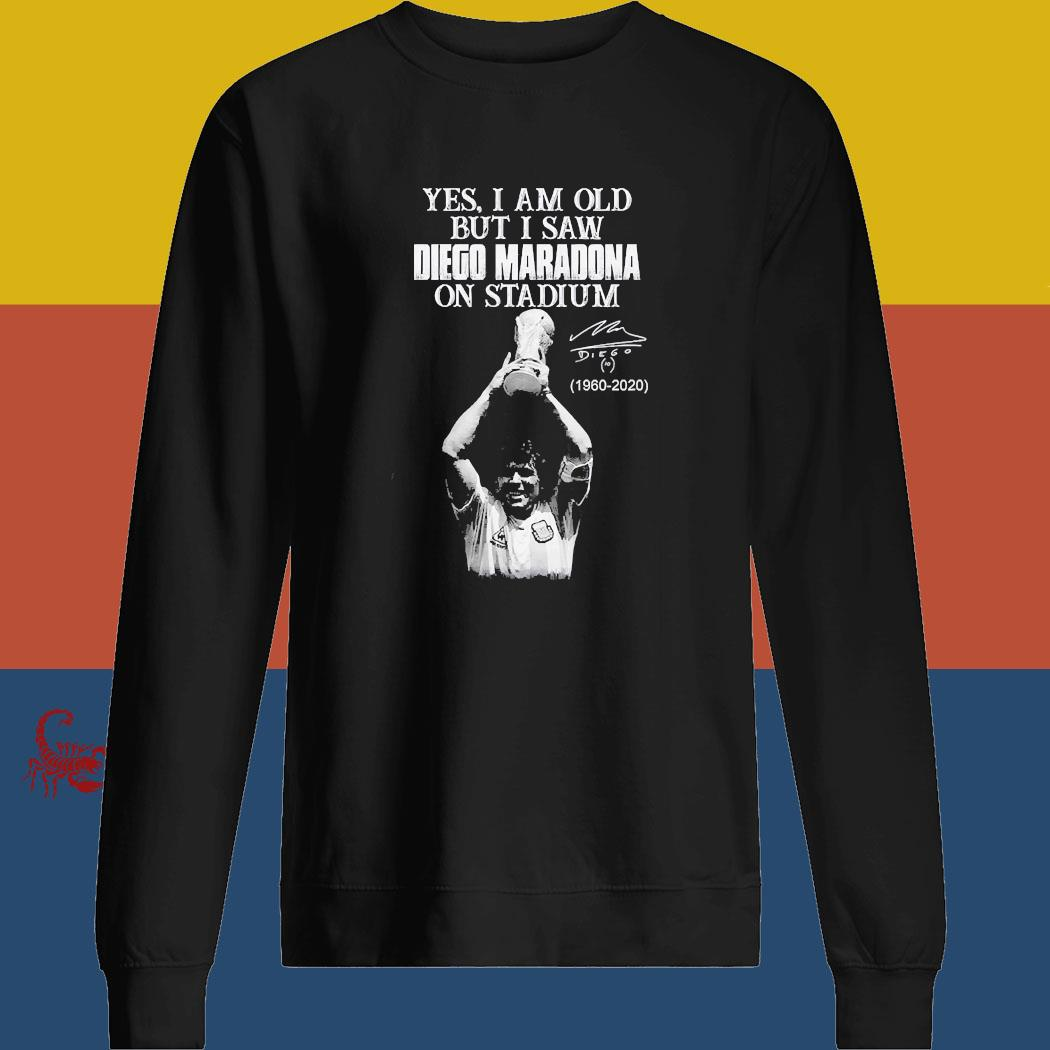 Yes I Am Old But I Saw Diego Maradona On Stadium 1960 2020 Signature Shirt sweatshirt