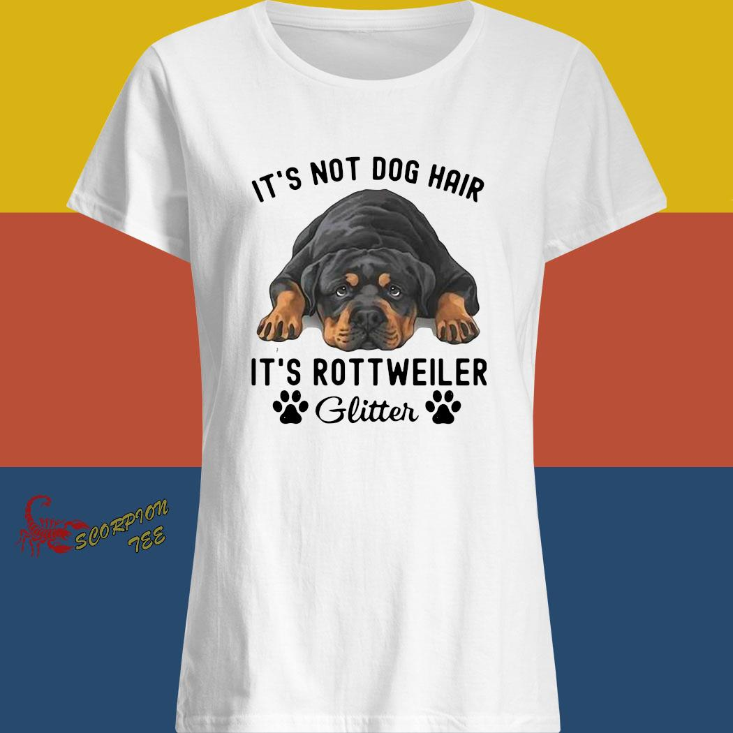 It's Not Dog Hair It's Rottweiler Glitter Shirt ladies shirt