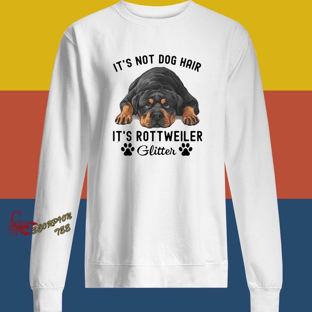 It's Not Dog Hair It's Rottweiler Glitter Shirt sweatshirt
