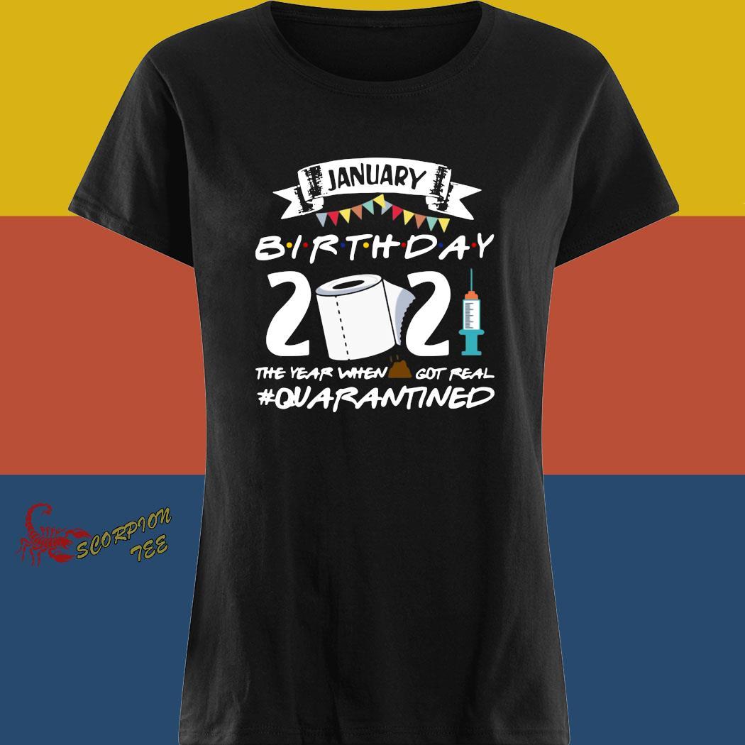 January Birthday 2021 The Year When Shit Got Real Quarantined Shirt ladies tee