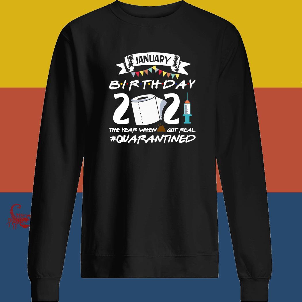 January Birthday 2021 The Year When Shit Got Real Quarantined Shirt sweatshirt