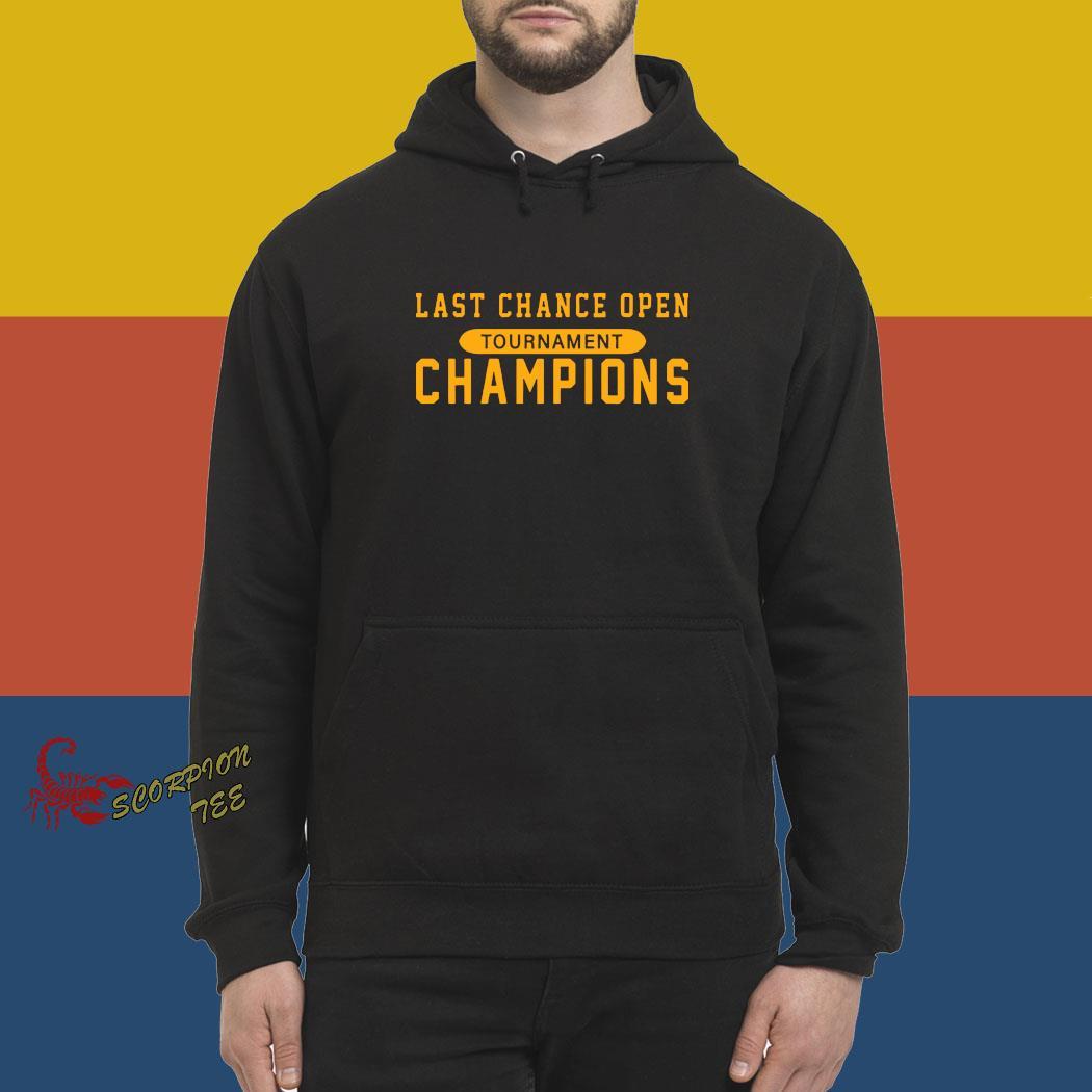 Last Chance Open Tournament Champions Shirt hoodie