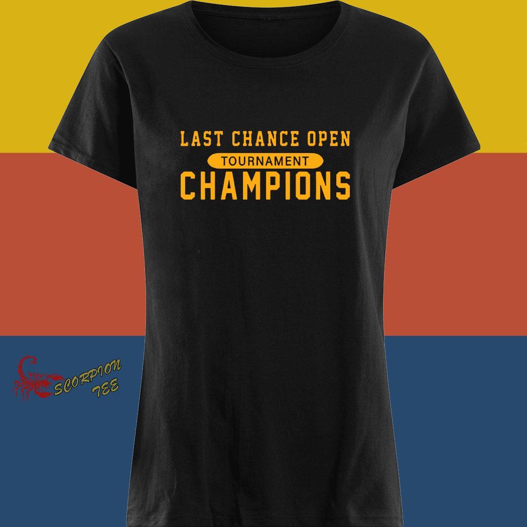 Last Chance Open Tournament Champions Shirt ladies tee