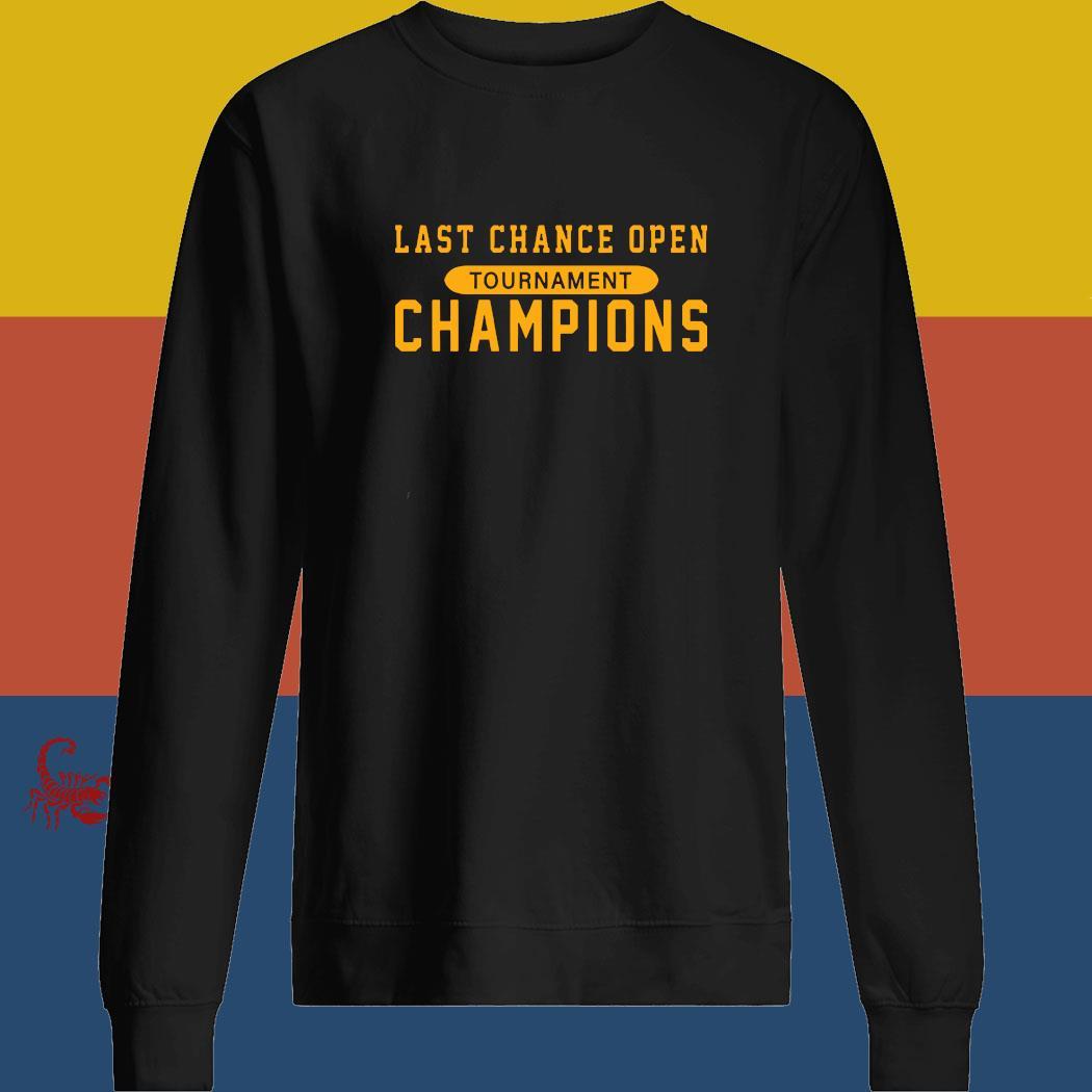 Last Chance Open Tournament Champions Shirt sweatshirt