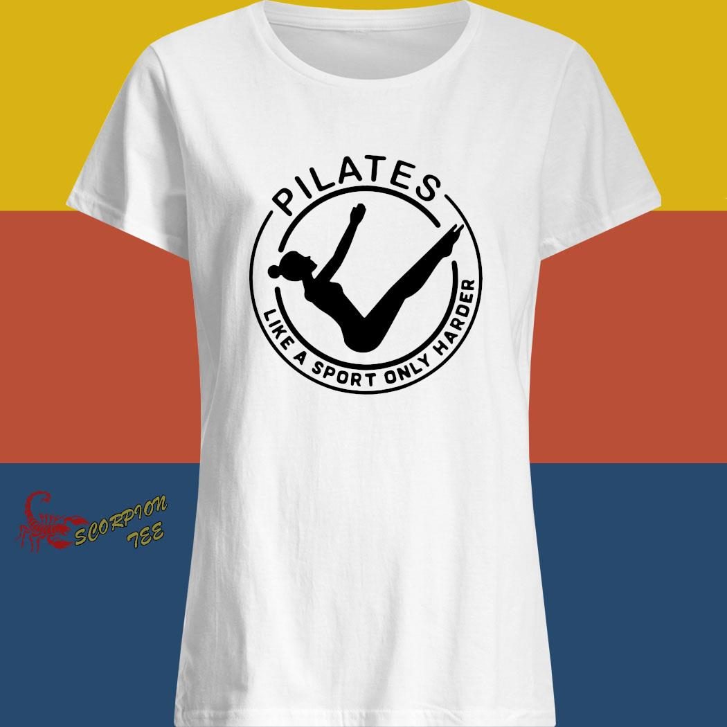 Pilates Like A Sport Only Harder Shirt ladies shirt