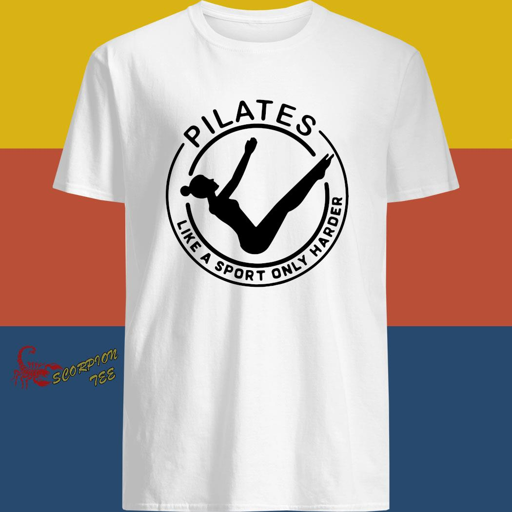 Pilates Like A Sport Only Harder Shirt