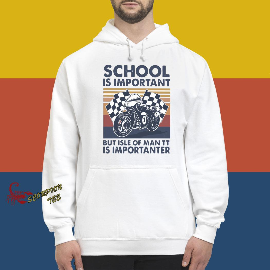 School Is Important But Isle Of Man TT Is Importanter Vintage Shirt hoodie