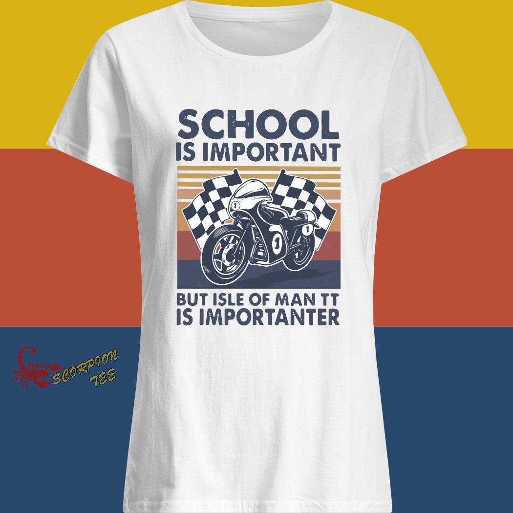 School Is Important But Isle Of Man TT Is Importanter Vintage Shirt ladies shirt