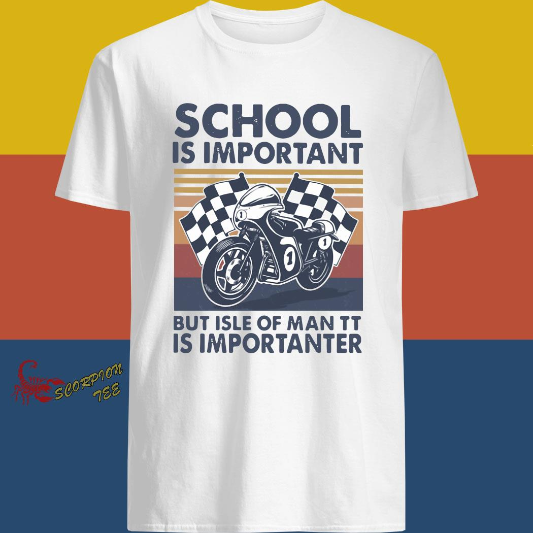 School Is Important But Isle Of Man TT Is Importanter Vintage Shirt