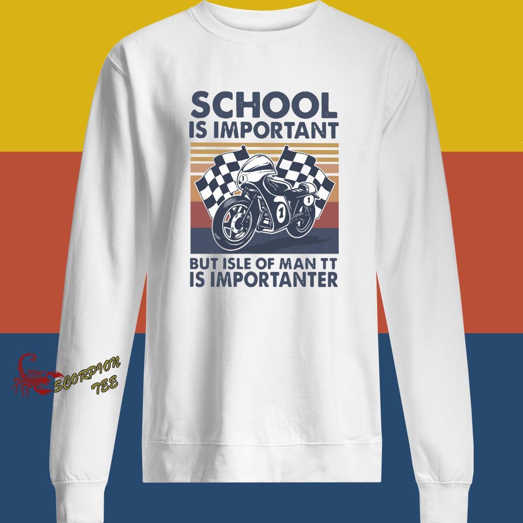 School Is Important But Isle Of Man TT Is Importanter Vintage Shirt sweatshirt