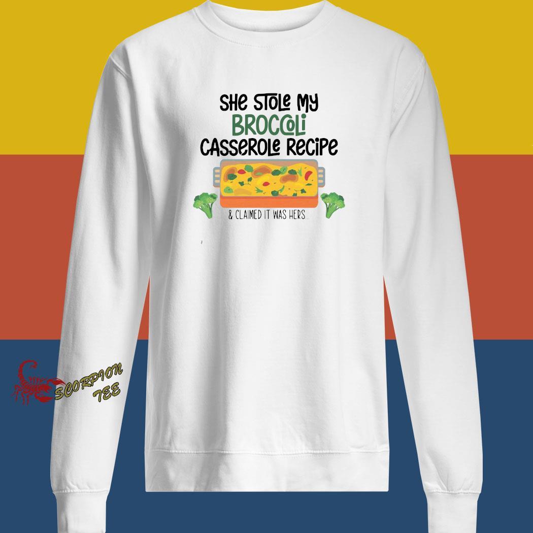 She Stole My Broccoli Casserole Recipe And Claimed It Was Hers Shirt sweatshirt
