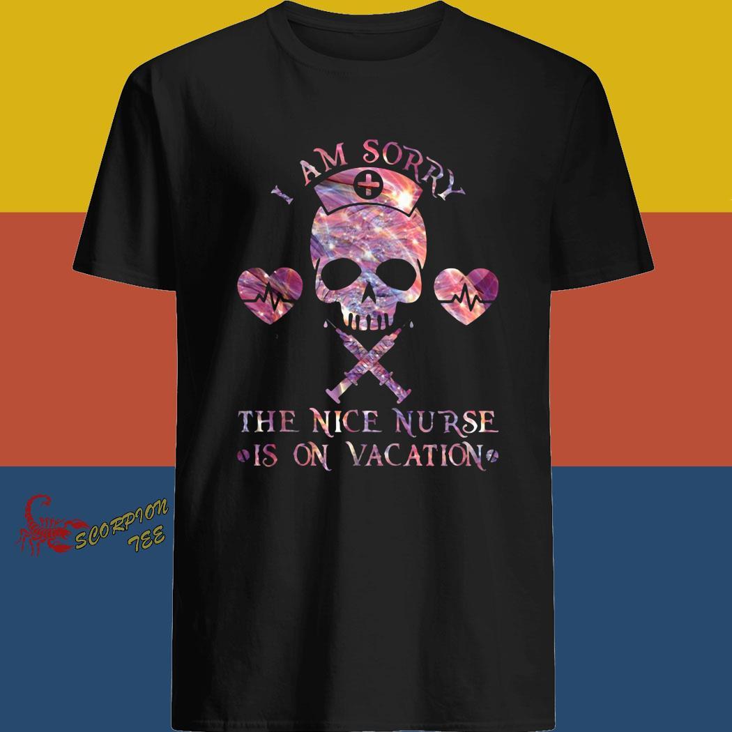 Skull I Am Sorry The Nice Nurse Is On Vacation Shirt