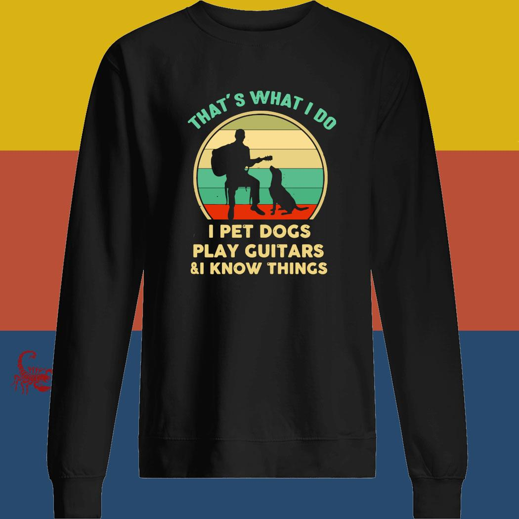 That's what I do I pet dogs play guitars and I know things vintage s sweatshirt
