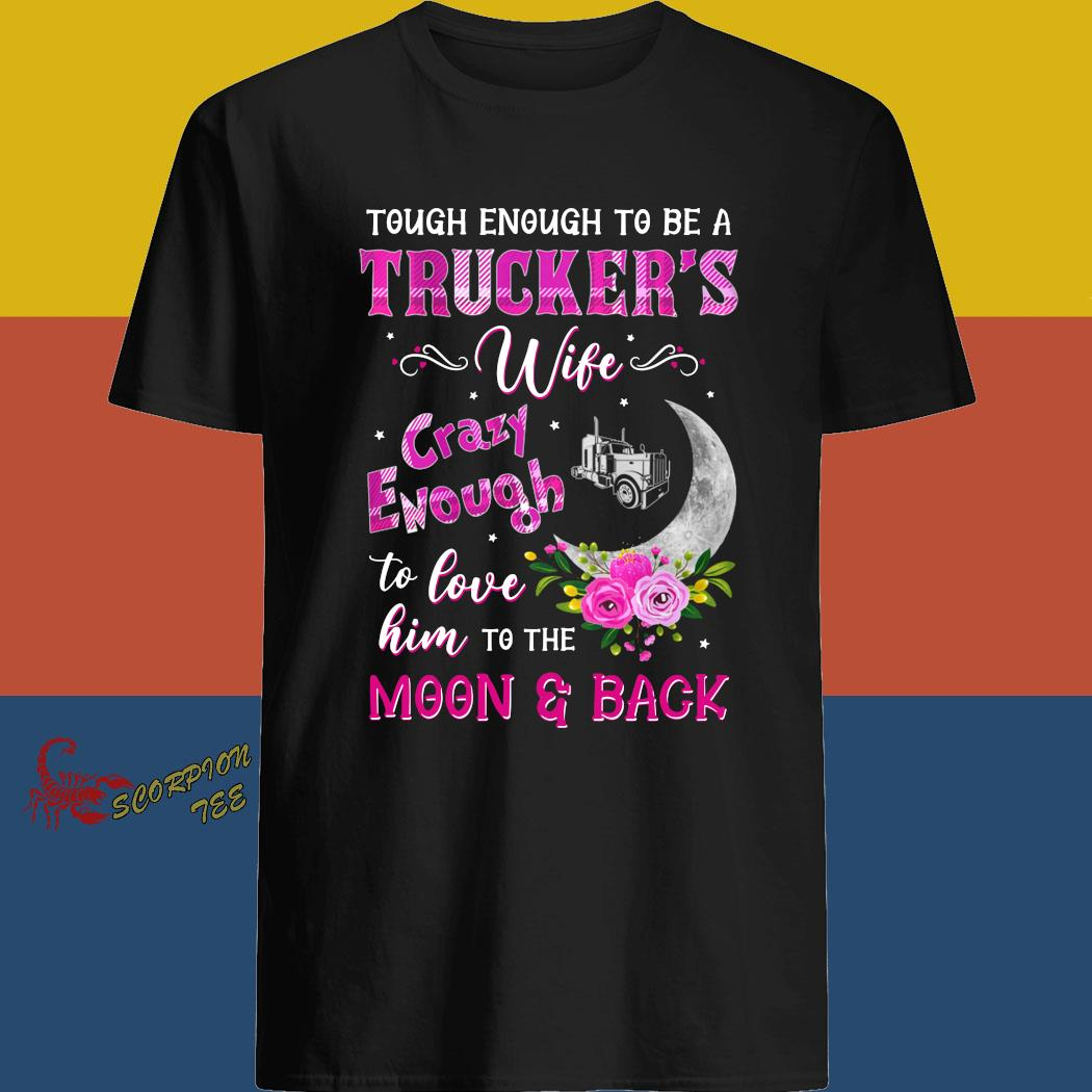 Tough Enough To Be A Trucker's Wife Crazy Enough To Love Him To The Moon And Back Shirt