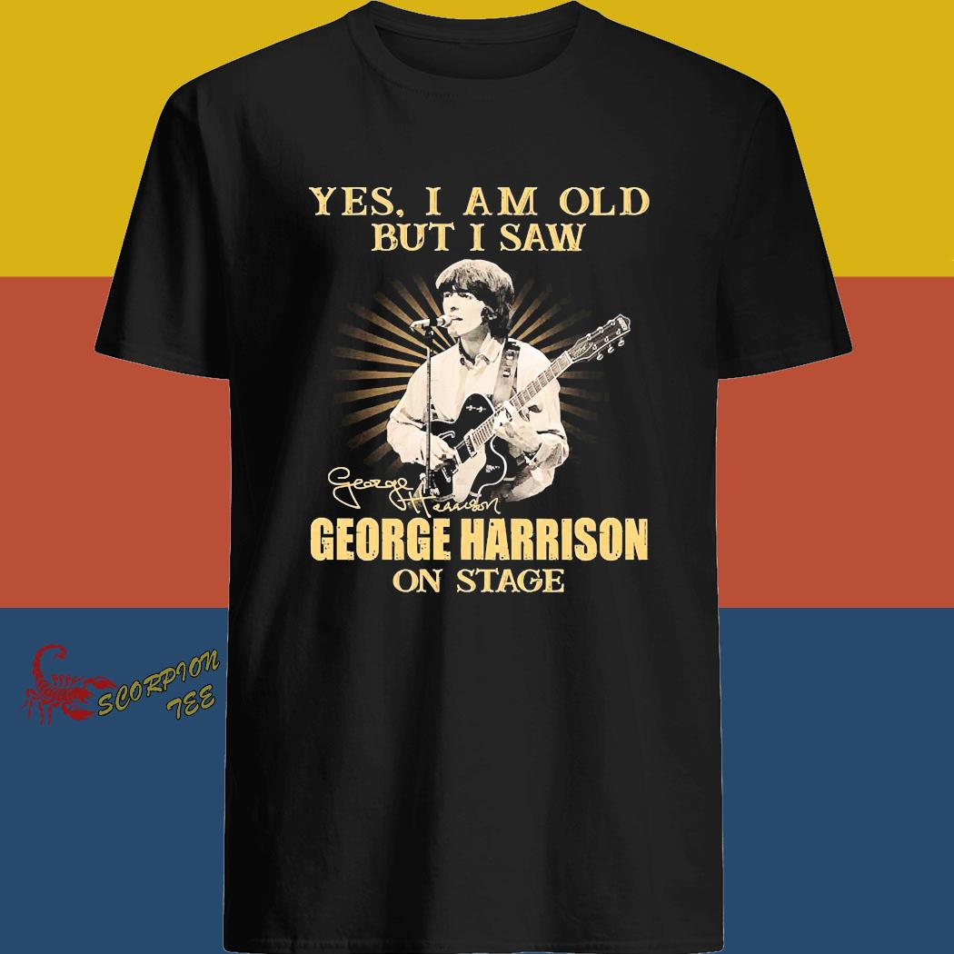 Yes I Am Old But I Saw George Harrison On Stage Signature Shirt